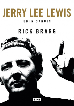 Rick Bragg: Jerry Lee Lewis – Omin sanoin