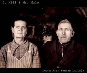 J. Kill and Mr. Mule: Lopun ajan kansan lauluja