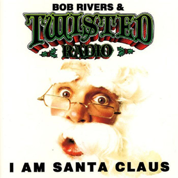 Bob Rivers & Twisted Radio: I Am Santa Claus