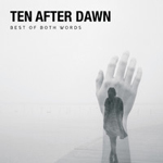 Ten After Dawn: Best Of Both Words
