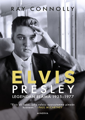 Ray Connolly: Elvis Presley – legendan elämä 1935-1977