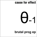Cause For Effect: Brutal Prog EP