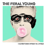 The Feral Young: I Haven't Seen Myself in a While