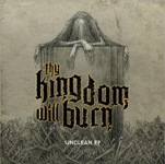Thy Kingdom Will Burn: Unclean EP