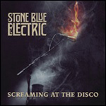 Stone Blue Electric: Screaming at the Disco