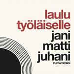 Jani Matti Juhani: Laulu työläiselle
