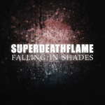 Superdeathflame: Falling in Shades