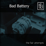 The Fair Attempts: Bad Battery