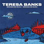 Teresa Banks: Bridges We Build / Bridges We Burn