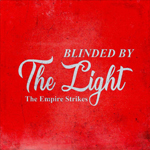 The Empire Strikes: Blinded by the Light