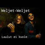 Weljet-Weljet: Laulut ei kuole