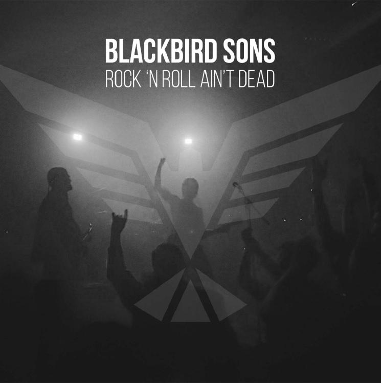 Blackbird Sons: Rock 'n' Roll Ain't Dead