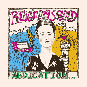 Reigning Sound: Abdication… For Your Love