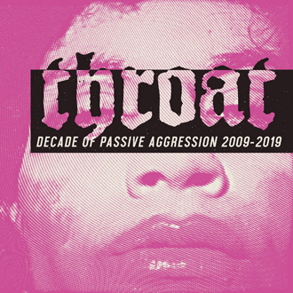 Throat – Decade of Passive Aggression 2009-2019