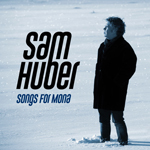 Sam Huber: Songs for Mona