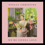 Stella Christine: We're Gonna Love