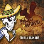 Project Rutinski: Tequila Raakana