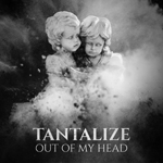 Tantalize: Out of My Head