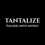 Tantalize: Falling Into Myself