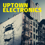 Uptown Electronics: Concrete City Funk
