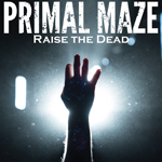Primal Maze: Raise the Dead