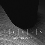 Felic: Out the Cage
