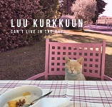 Luu Kurkkuun: Can't Live In a Day