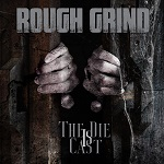 Rough Grind: The Die Is Cast