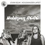 Jouni Aslak & Nousukauden Lapset: Robinson 2020