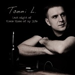 Tommi L.: Last Night of These Times of My Life