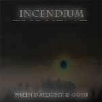 Incendium: When Daylight Is Gone