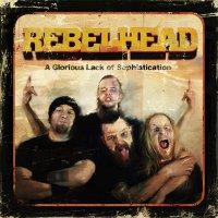 Rebelhead A Glorious Lack Of Sophistication