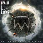 Upside Crown: On the Verge of Oblivion