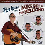 Mike Bell & The Belltones: Five Years with
