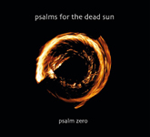 Psalms for the Dead Sun: Psalm Zero