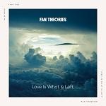 Fan Theories: Love Is What Is Left