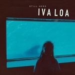 Iva Loa: Still Here