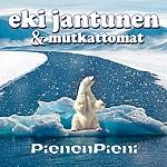 Eki Jantunen & Mutkattomat: PienenPieni
