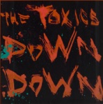 The Toxics: Down Down