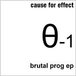 Cause For Effect: Brutal Prog EP