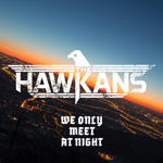The Hawkans: We Only Meet at Night
