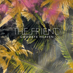 The Friend: Goodbye Heaven