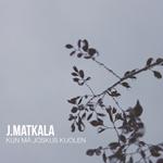 J.Matkala: Kun mä joskus kuolen