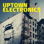 Uptown Electronics: Concrete City Funk