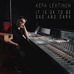Kepa Lehtinen: It is ok to be sad and dark