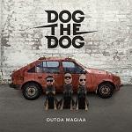 Dog The Dog: Outoa magiaa