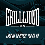 Grillijono K.O.: Fuck me up before you go-go