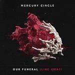 Mercury Circle: Our Funeral (Like Xmas)